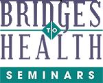 Bridges to Health Seminars